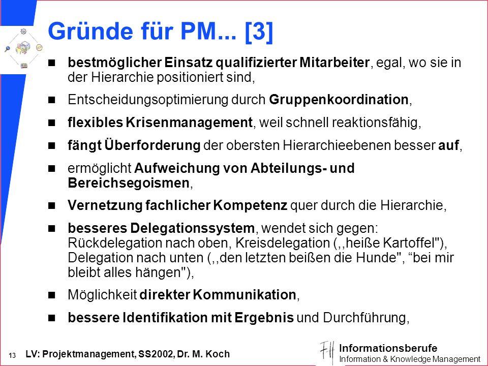 Gründe für PM... [3] bestmöglicher Einsatz qualifizierter Mitarbeiter, egal, wo sie in der Hierarchie positioniert sind,